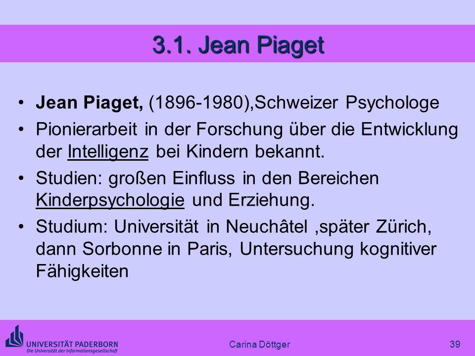 3.1. Jean Piaget Jean Piaget, (1896-1980),Schweizer Psychologe