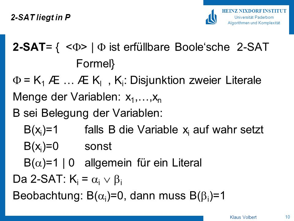 2-SAT= { <> |  ist erfüllbare Boole'sche 2-SAT Formel}