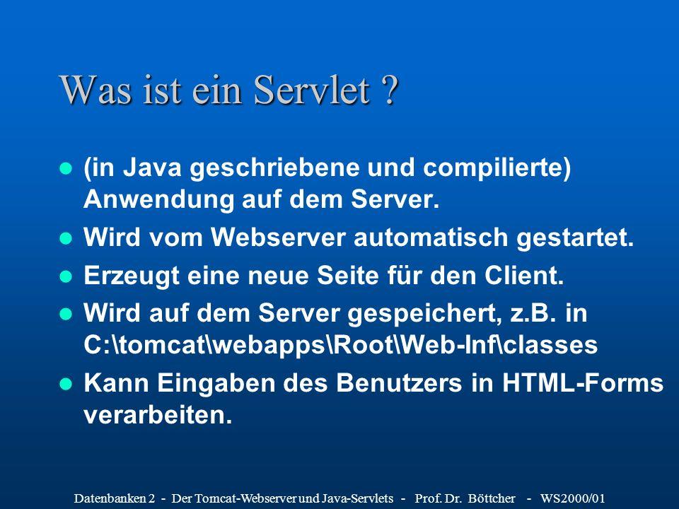 Was ist ein Servlet (in Java geschriebene und compilierte) Anwendung auf dem Server. Wird vom Webserver automatisch gestartet.