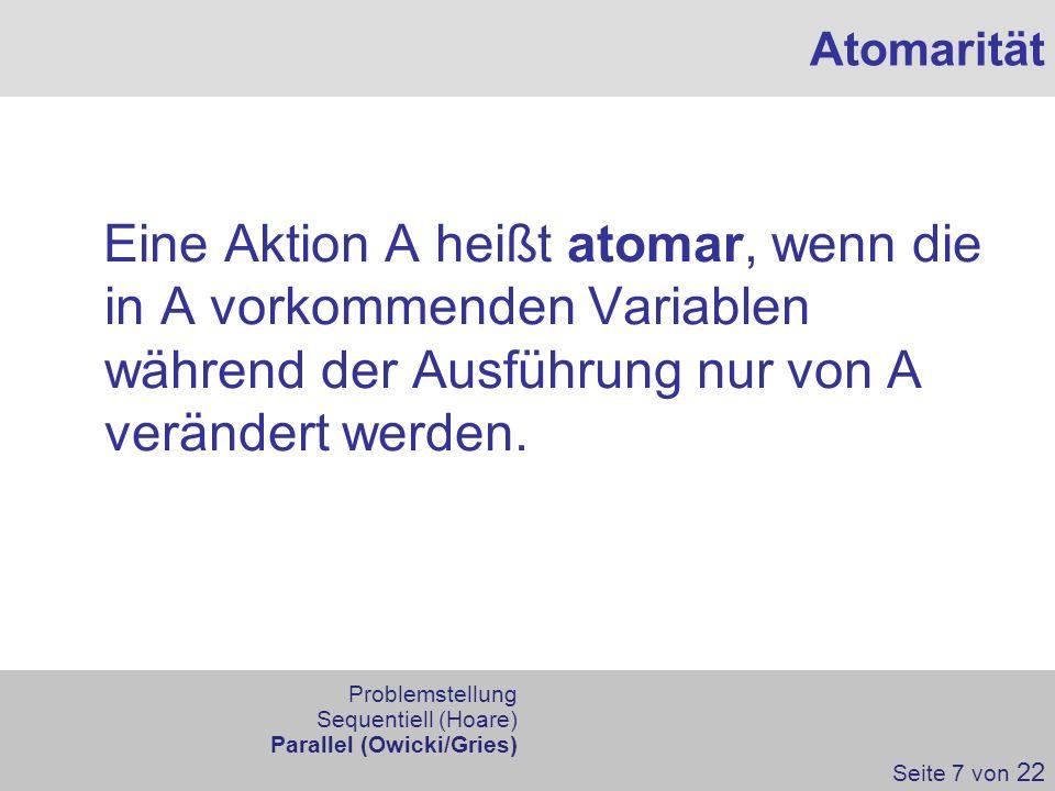 Atomarität Eine Aktion A heißt atomar, wenn die in A vorkommenden Variablen während der Ausführung nur von A verändert werden.