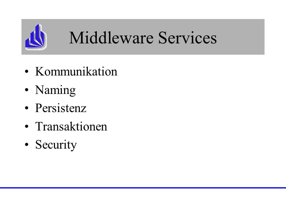 Middleware Services Kommunikation Naming Persistenz Transaktionen