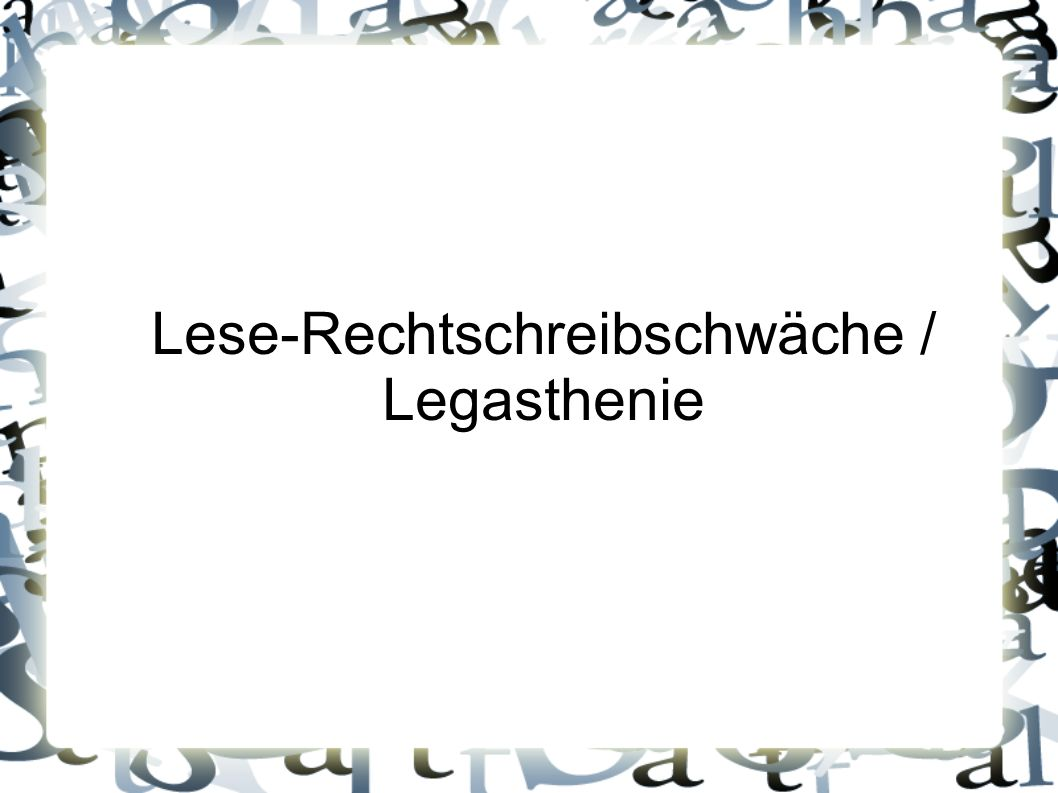 Lese-Rechtschreibschwäche / Legasthenie