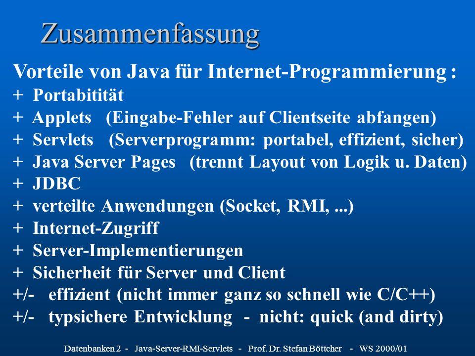 Zusammenfassung Vorteile von Java für Internet-Programmierung : + Portabitität. + Applets (Eingabe-Fehler auf Clientseite abfangen)