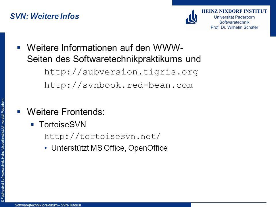 SVN: Weitere InfosWeitere Informationen auf den WWW- Seiten des Softwaretechnikpraktikums und. http://subversion.tigris.org.