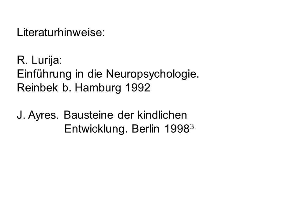 Literaturhinweise: R. Lurija: Einführung in die Neuropsychologie. Reinbek b. Hamburg 1992. J. Ayres. Bausteine der kindlichen.