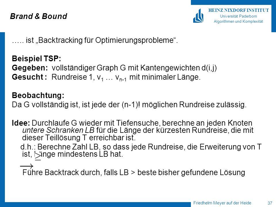 """Brand & Bound ….. ist """"Backtracking für Optimierungsprobleme . Beispiel TSP: Gegeben: vollständiger Graph G mit Kantengewichten d(i,j)"""