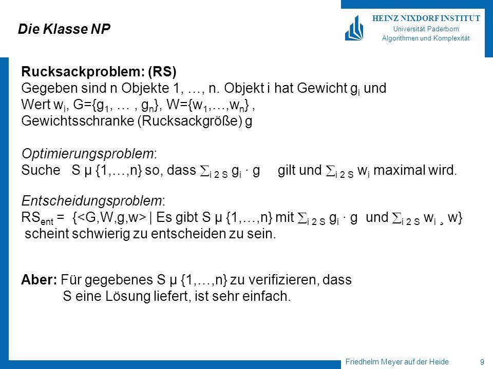 Die Klasse NP Rucksackproblem: (RS) Gegeben sind n Objekte 1, …, n. Objekt i hat Gewicht gi und. Wert wi, G={g1, … , gn}, W={w1,…,wn} ,