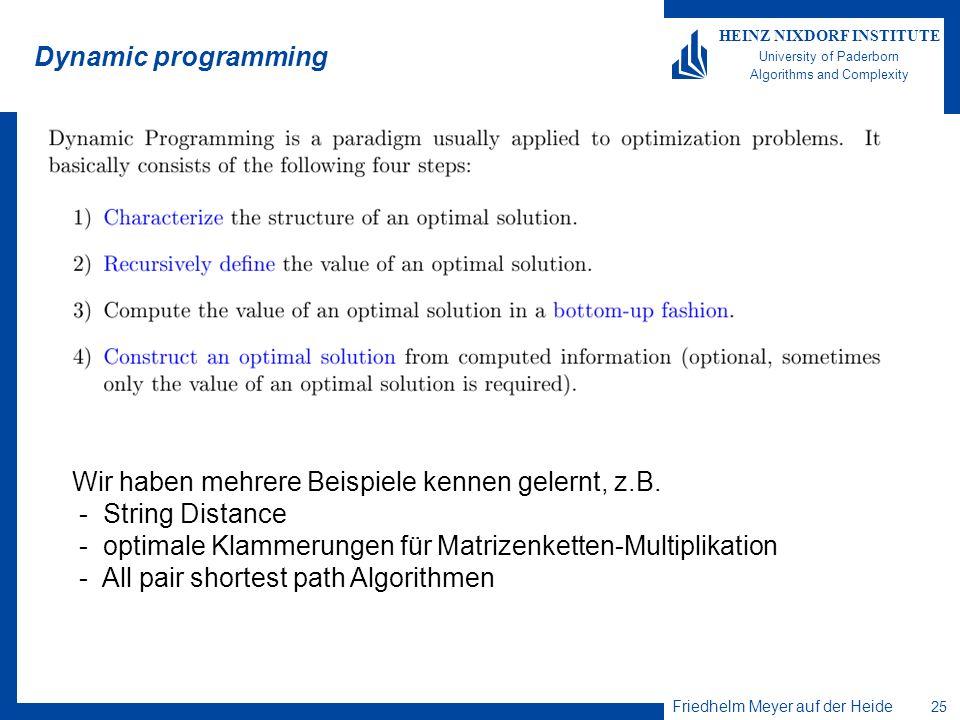 Dynamic programming Wir haben mehrere Beispiele kennen gelernt, z.B. - String Distance. - optimale Klammerungen für Matrizenketten-Multiplikation.