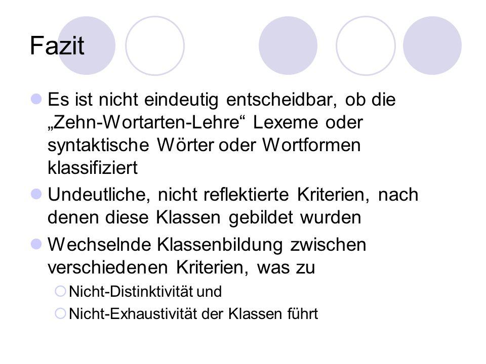 """FazitEs ist nicht eindeutig entscheidbar, ob die """"Zehn-Wortarten-Lehre Lexeme oder syntaktische Wörter oder Wortformen klassifiziert."""