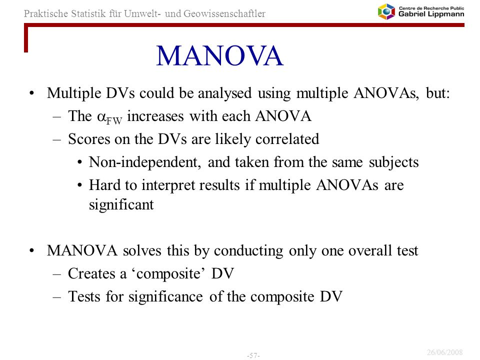 MANOVA Multiple DVs could be analysed using multiple ANOVAs, but: