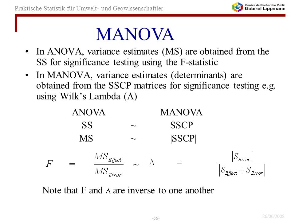 MANOVA In ANOVA, variance estimates (MS) are obtained from the SS for significance testing using the F-statistic.