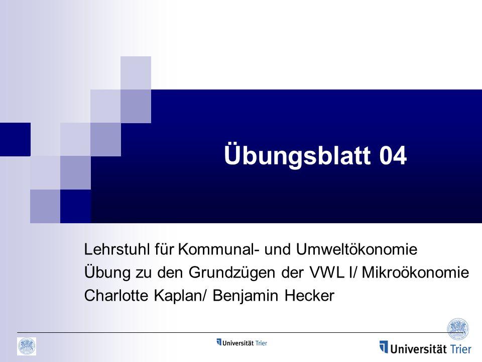 Übungsblatt 04 Lehrstuhl für Kommunal- und Umweltökonomie