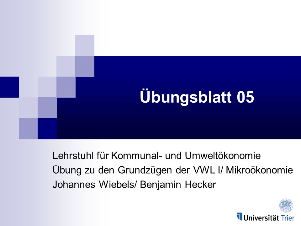 Übungsblatt 05 Lehrstuhl für Kommunal- und Umweltökonomie