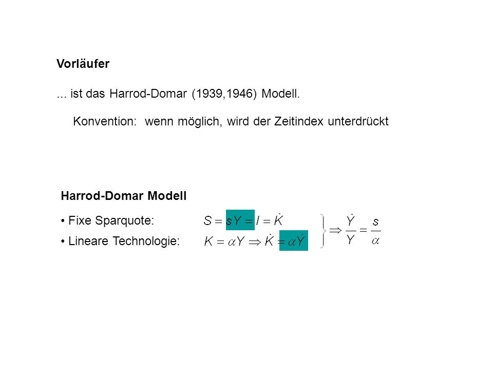 Vorläufer ... ist das Harrod-Domar (1939,1946) Modell. Konvention: wenn möglich, wird der Zeitindex unterdrückt.
