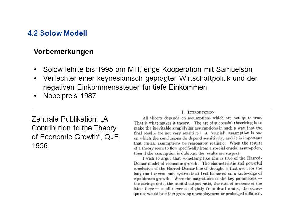 4.2 Solow Modell Vorbemerkungen. Solow lehrte bis 1995 am MIT, enge Kooperation mit Samuelson.