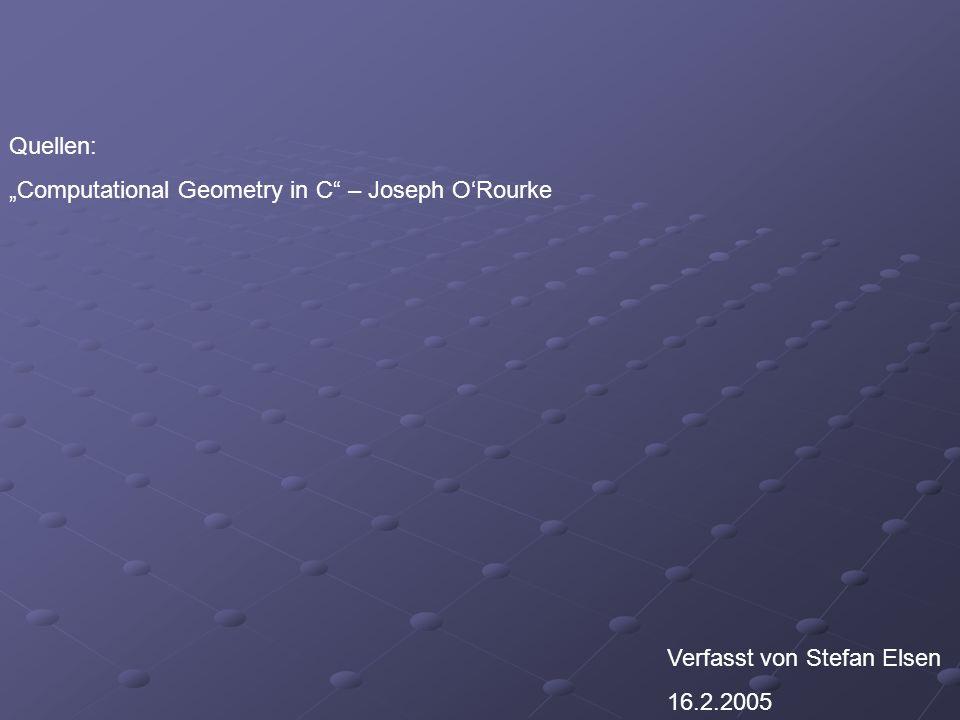 """Quellen: """"Computational Geometry in C – Joseph O'Rourke Verfasst von Stefan Elsen 16.2.2005"""
