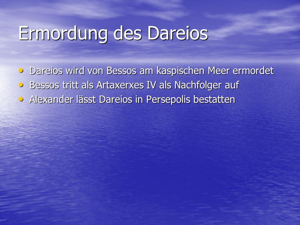 Ermordung des Dareios Dareios wird von Bessos am kaspischen Meer ermordet. Bessos tritt als Artaxerxes IV als Nachfolger auf.