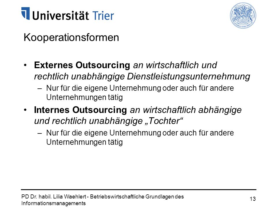 Kooperationsformen Externes Outsourcing an wirtschaftlich und rechtlich unabhängige Dienstleistungsunternehmung.