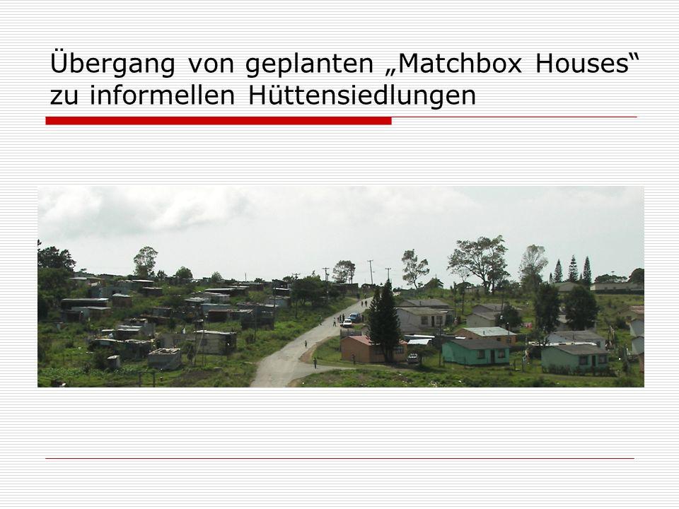 """Übergang von geplanten """"Matchbox Houses zu informellen Hüttensiedlungen"""