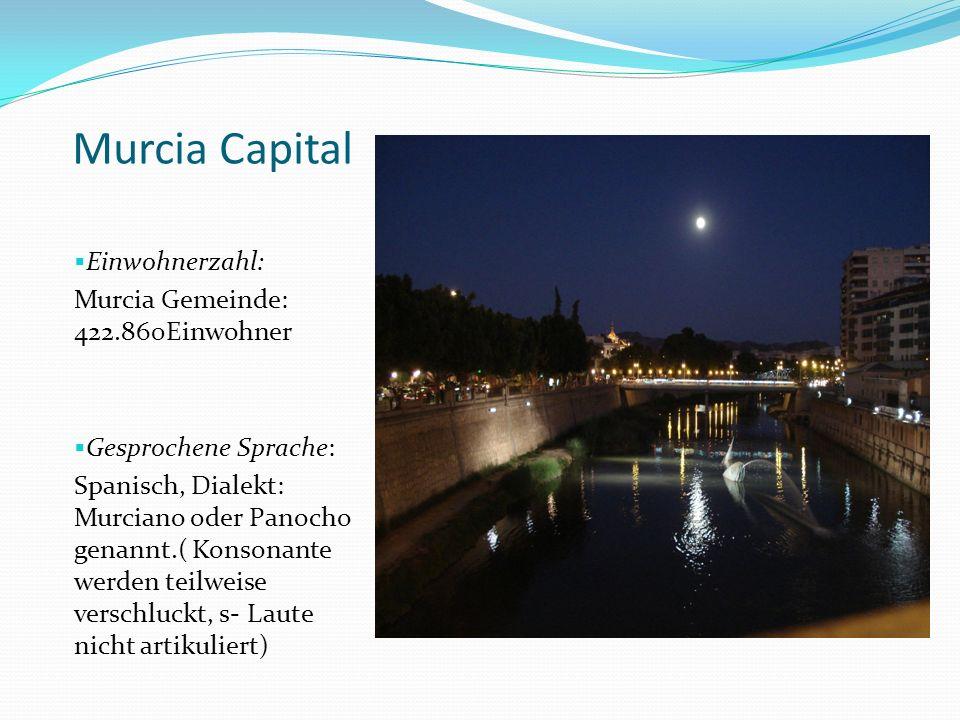 Murcia Capital Einwohnerzahl: Murcia Gemeinde: 422.860Einwohner