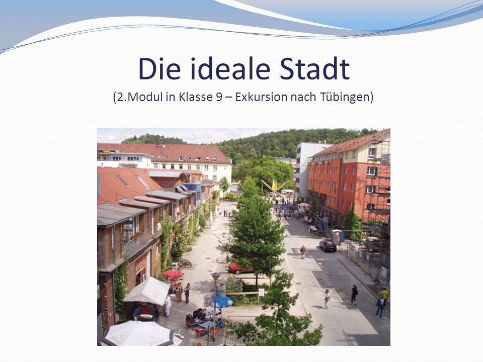 Die ideale Stadt (2.Modul in Klasse 9 – Exkursion nach Tübingen)