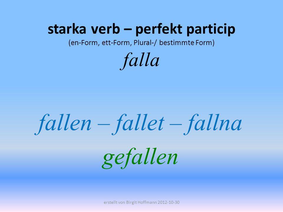fallen – fallet – fallna gefallen