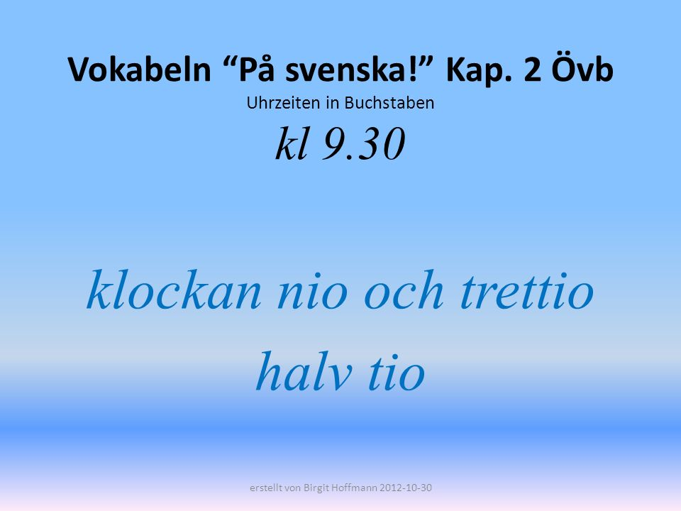 Vokabeln På svenska! Kap. 2 Övb Uhrzeiten in Buchstaben kl 9.30