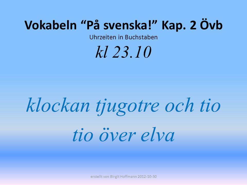 Vokabeln På svenska! Kap. 2 Övb Uhrzeiten in Buchstaben kl 23.10
