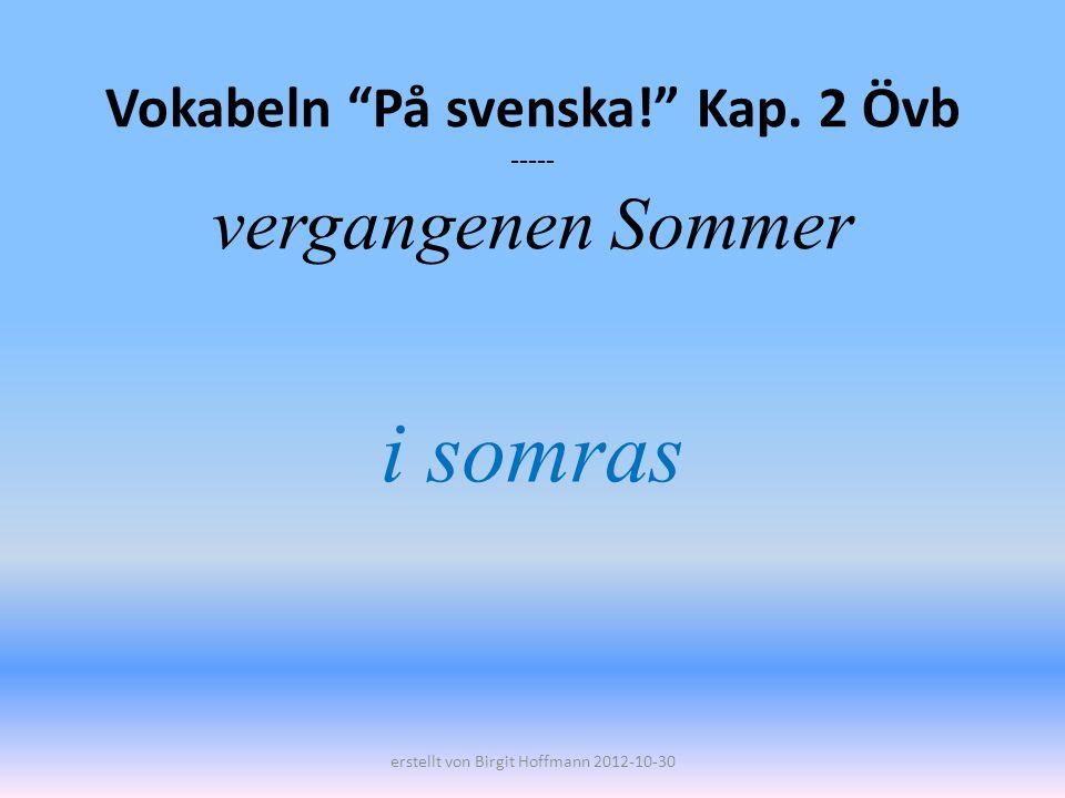 Vokabeln På svenska! Kap. 2 Övb ----- vergangenen Sommer