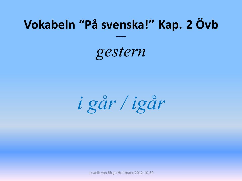 Vokabeln På svenska! Kap. 2 Övb ----- gestern
