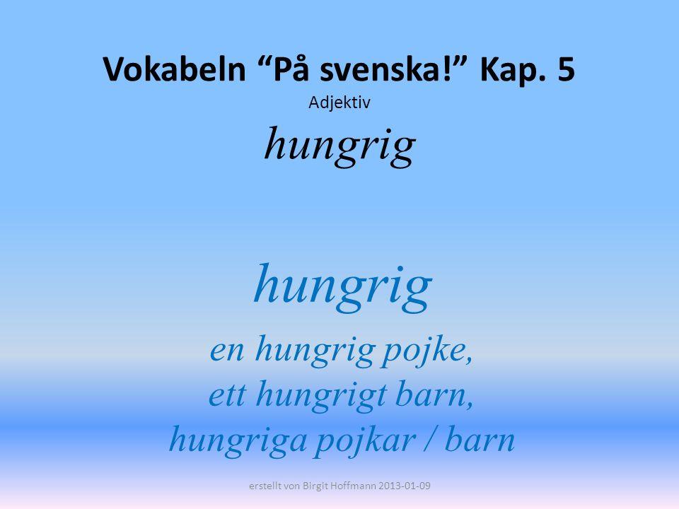 Vokabeln På svenska! Kap. 5 Adjektiv hungrig