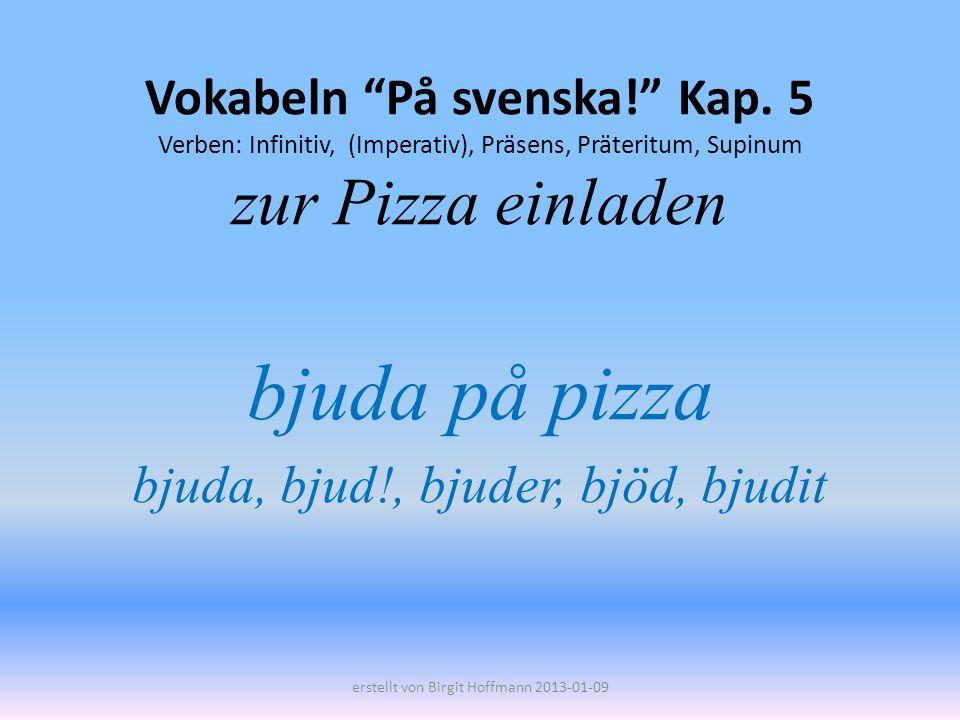 bjuda på pizza bjuda, bjud!, bjuder, bjöd, bjudit