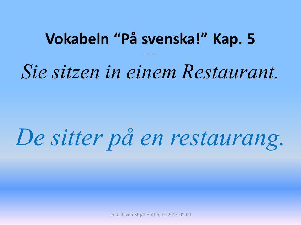 Vokabeln På svenska! Kap. 5 ----- Sie sitzen in einem Restaurant.