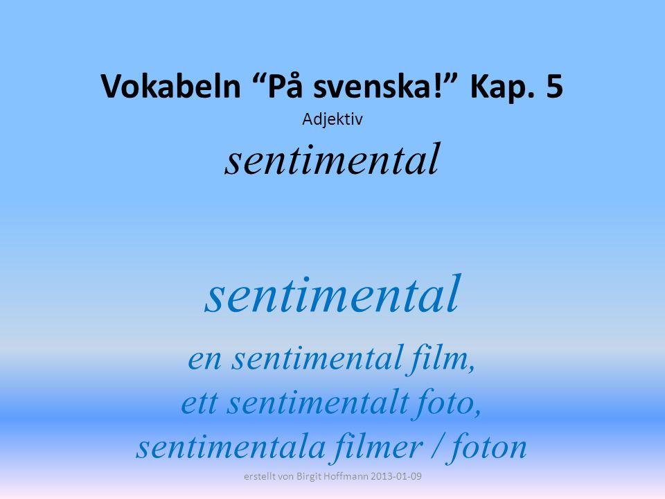 Vokabeln På svenska! Kap. 5 Adjektiv sentimental