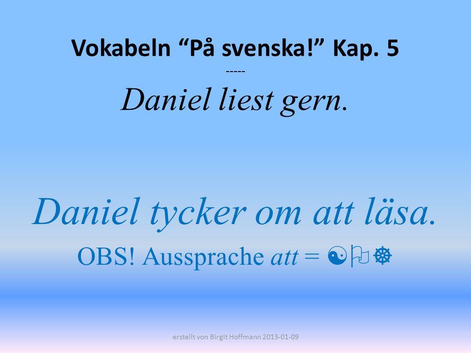 Vokabeln På svenska! Kap. 5 ----- Daniel liest gern.