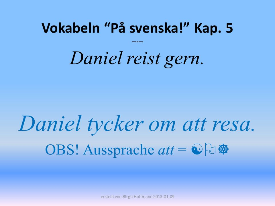 Vokabeln På svenska! Kap. 5 ----- Daniel reist gern.