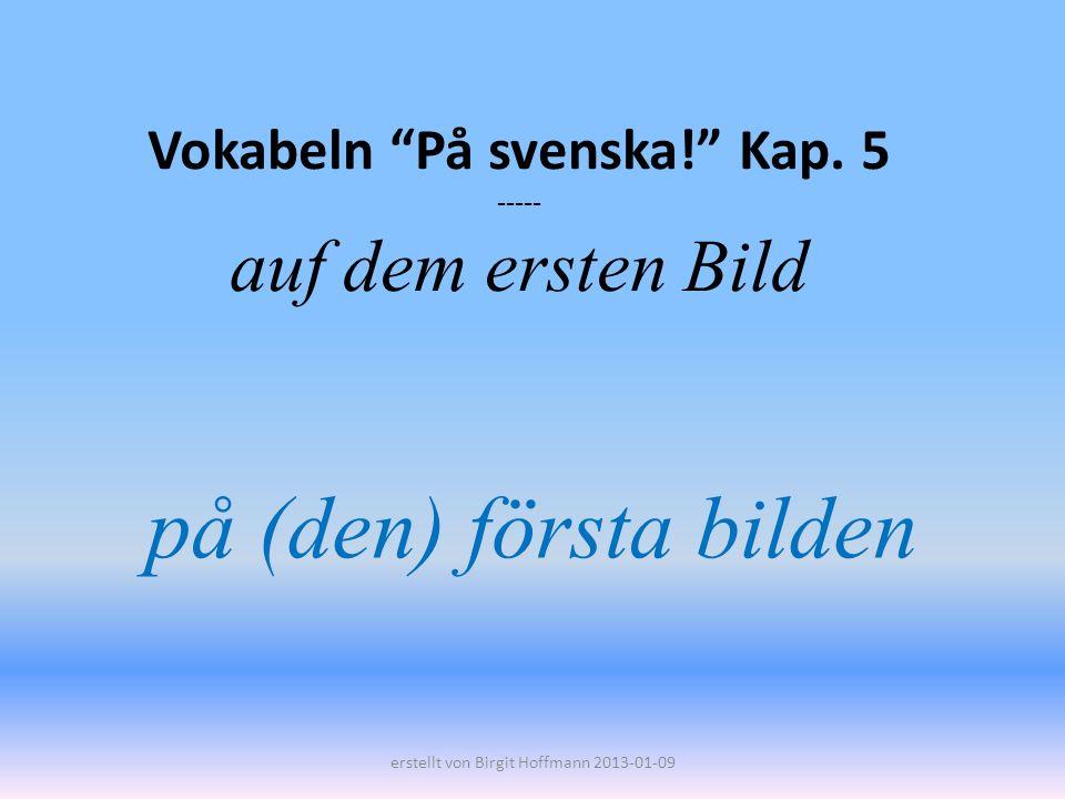 Vokabeln På svenska! Kap. 5 ----- auf dem ersten Bild