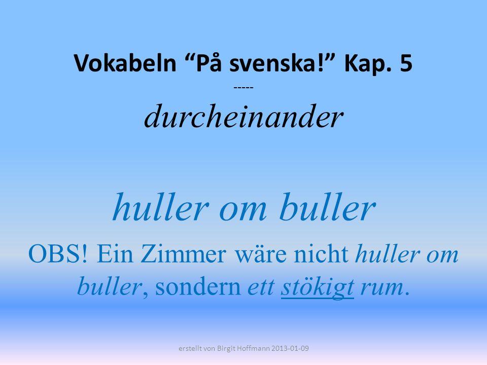 Vokabeln På svenska! Kap. 5 ----- durcheinander