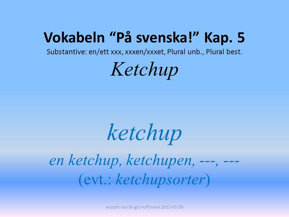 ketchup en ketchup, ketchupen, ---, --- (evt.: ketchupsorter)