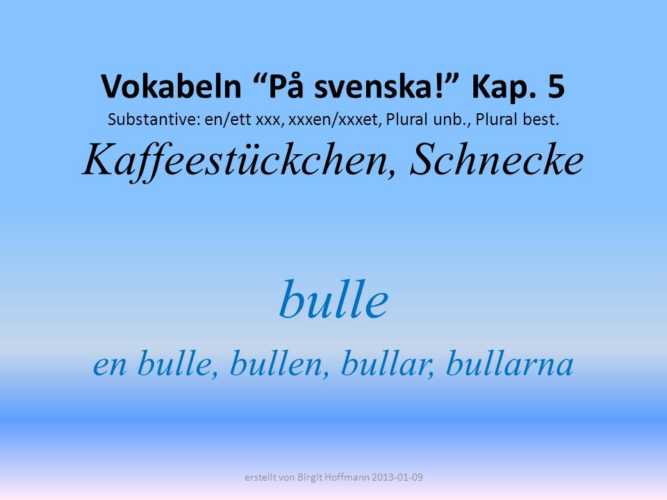 bulle en bulle, bullen, bullar, bullarna