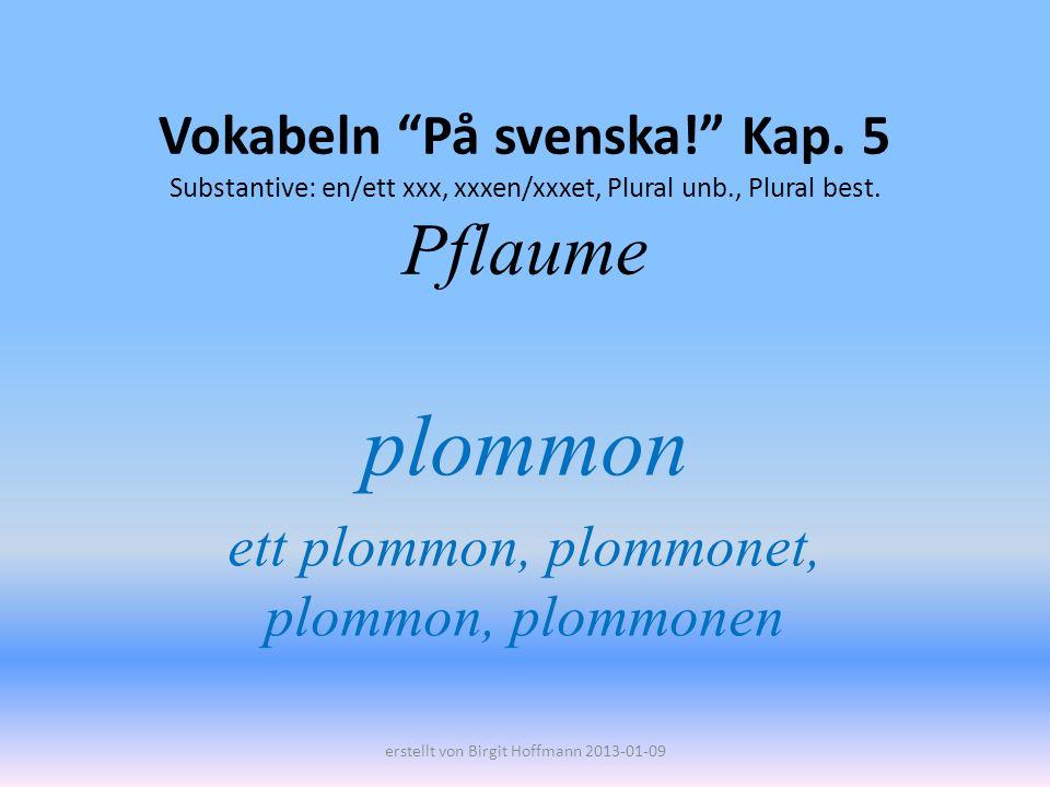 plommon ett plommon, plommonet, plommon, plommonen