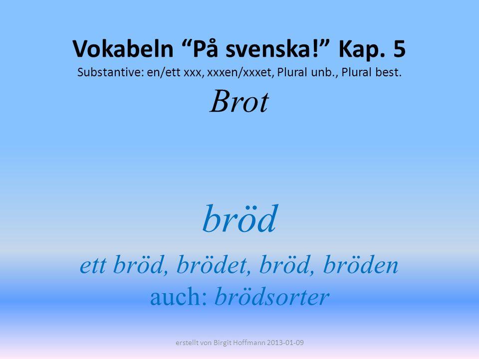 bröd ett bröd, brödet, bröd, bröden auch: brödsorter