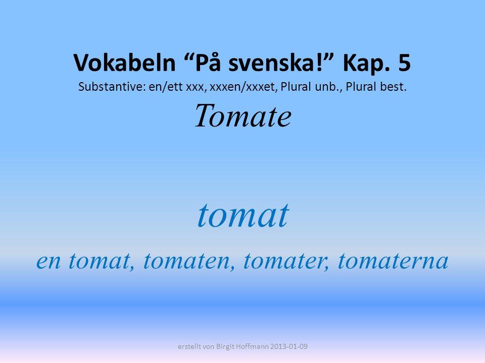 tomat en tomat, tomaten, tomater, tomaterna