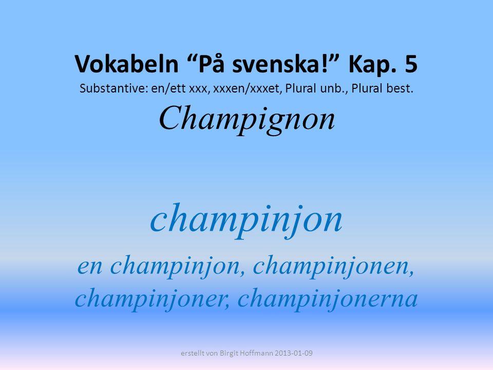 champinjon en champinjon, champinjonen, champinjoner, champinjonerna