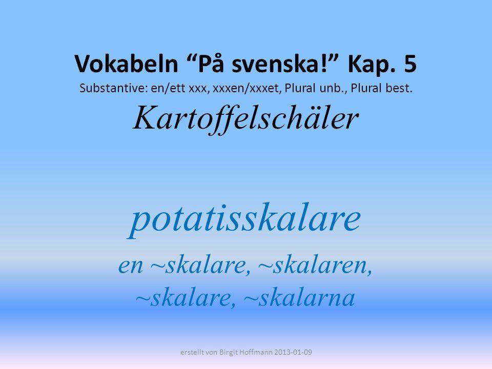 potatisskalare en ~skalare, ~skalaren, ~skalare, ~skalarna