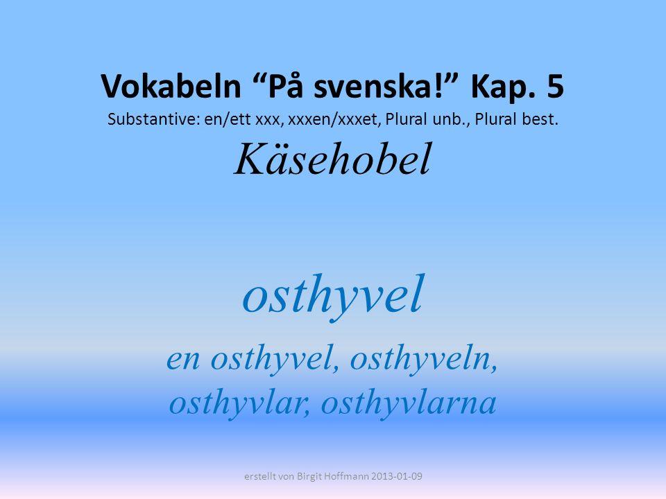 osthyvel en osthyvel, osthyveln, osthyvlar, osthyvlarna