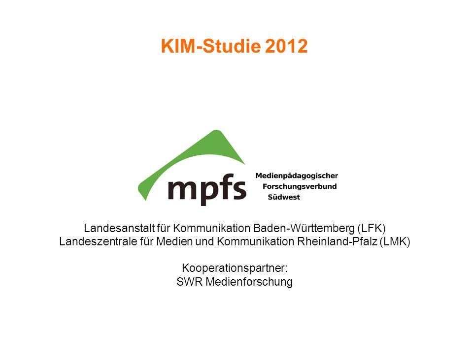 KIM-Studie 2012 Landesanstalt für Kommunikation Baden-Württemberg (LFK) Landeszentrale für Medien und Kommunikation Rheinland-Pfalz (LMK)