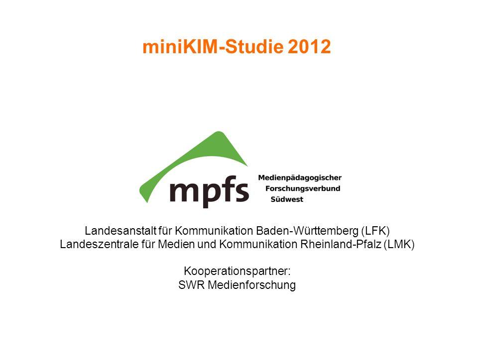 miniKIM-Studie 2012Landesanstalt für Kommunikation Baden-Württemberg (LFK) Landeszentrale für Medien und Kommunikation Rheinland-Pfalz (LMK)