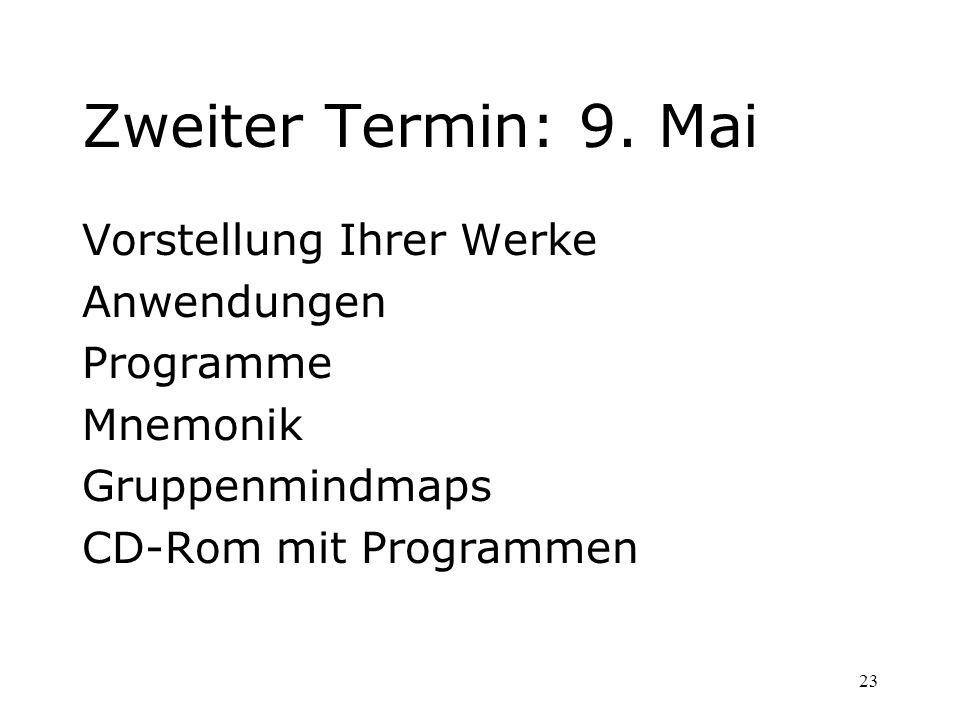 Zweiter Termin: 9. Mai Vorstellung Ihrer Werke Anwendungen Programme