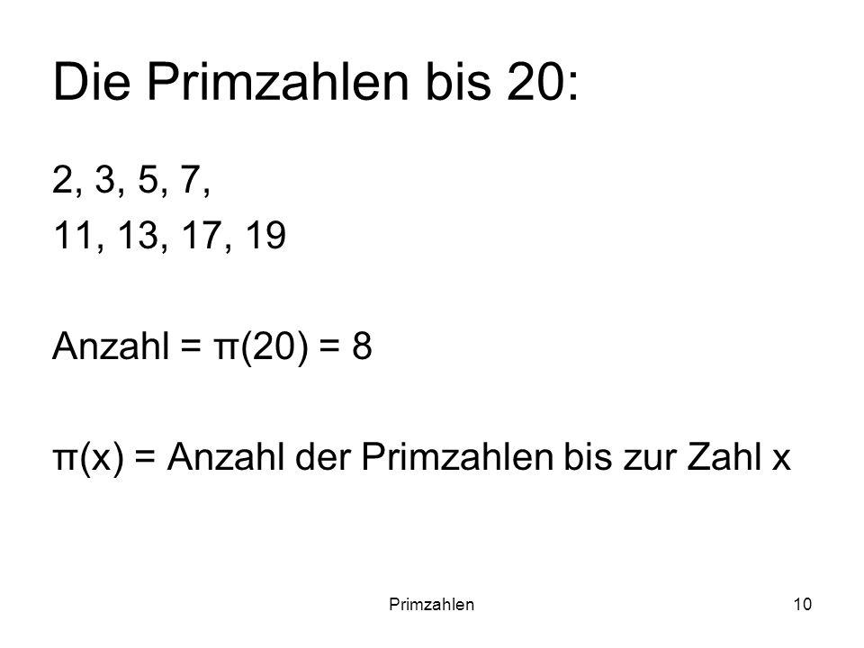 Die Primzahlen bis 20: 2, 3, 5, 7, 11, 13, 17, 19 Anzahl = π(20) = 8